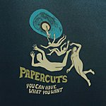 Papercuts You Can Have What You Want