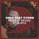 Solo Home Is Where It Hurts (Feat. Syron)