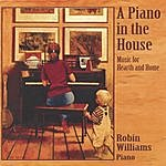 Robin Williams A Piano In The House: Music For Hearth And Home