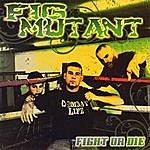 Fig.Mutant Fight Or Die