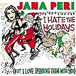Jana Peri I Hate The Holidays (But I Love Spending Them With You)