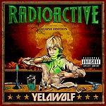 YelaWolf Radioactive (Deluxe Explicit Version)