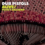 Dub Pistols Alive/Mucky Weekend