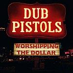Dub Pistols Worshipping The Dollar