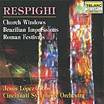 Jesus Lopez-Cobos Respighi: Church Windows, Brazilian Impressions & Roman Festivals