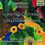Jesus Lopez-Cobos Respighi Transcriptions For Orchestra: Rossini: La Boutique Fantasque & Rachmaninoff: Etude Tableau