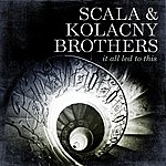 Scala & Kolacny Brothers It All Led To This