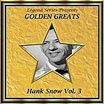 Hank Snow Legend Series Presents - Golden Greats - Hank Snow, Volume Three