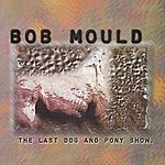 Bob Mould The Last Dog And Pony Show [Deluxe Edition]