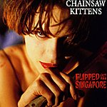 Chainsaw Kittens Flipped Out In Singapore