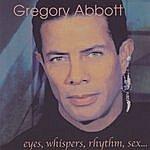 Gregory Abbott Eyes, Whispers, Rhythm Sex...