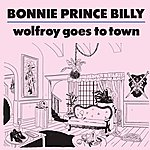 Bonnie 'Prince' Billy Wolfroy Goes To Town