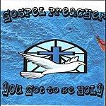 Gospel Preacher You Got To Be Holy