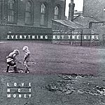 Everything But The Girl Love Not Money (Deluxe Edition)