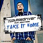 Pulsedriver Take It Home (Feat. Jonny Rose)