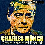 Charles Munch Late Romantic Era - Classical Orchestral Essentials