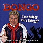 Bongo I Was Kaiser Bills Batman (European Cup 2012 Whistle Party Mix)