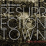 John Reynolds Resurrection Town