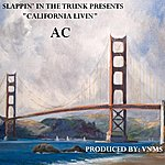 AC Slappin' In The Trunk Presents California Livin' (Remixes) - Ep
