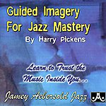 Harry Pickens Guided Imagery For Jazz Mastery
