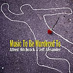 Jeff Alexander Music To Be Murdered To