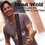 Brad Wolf Don't Threaten Me With A Good Time