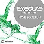 Execute Have Some Fun Feat. Pri-Yah