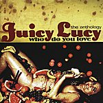 Juicy Lucy Who Do You Love: The Anthology