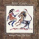 Drivin' N' Cryin' Whisper Tames The Lion