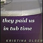 Kristina Olsen They Paid Us In Tub Time