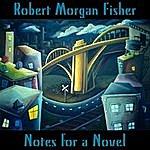 Robert Morgan Fisher Notes For A Novel