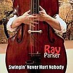 Ray Parker, Jr. Swingin' Never Hurt Nobody (Feat. John Hart & Russell George)