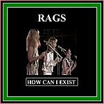 The Rags How Can I Exist