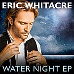 Eric Whitacre Water Night Ep