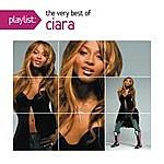 Ciara Playlist: The Very Best Of Ciara