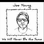 Joe Young We Will Never Be The Same