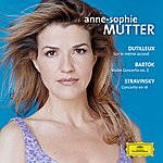 Anne-Sophie Mutter Dutilleux / Bartók / Stravinsky: Violin Concertos