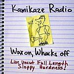 Kamikaze Radio Wax On, Whacks Off: Live Uncut Full Length Sloppy Hardness!