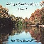 Jon Ward Bauman String Chamber Music, Vol. 1