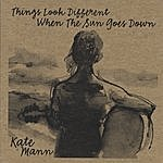 Kate Mann Things Look Different When The Sun Goes Down