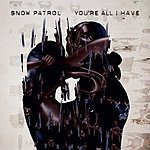 Snow Patrol You're All I Have (International 2 Track)