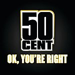 50 Cent Ok, You're Right
