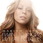 Mariah Carey I Want To Know What Love Is (Int'l 2 Trk)