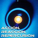 Varios Accion, Reaccion, Repercussion
