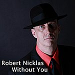 Robert Nicklas Without You