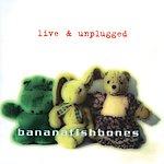 Bananafishbones Horse Gone (Live And Unplugged)