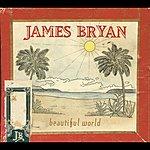 James Bryan Beautiful World (International Version)