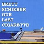 Brett Schieber Our Last Cigarette