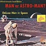Man Or Astro-Man? Deluxe Men In Space