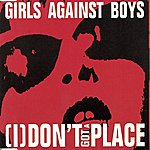 Girls Against Boys [I] Don't Got A Place